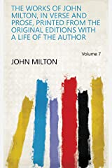 The Works of John Milton, in Verse and Prose, Printed from the Original Editions with a Life of the Author Volume 7 Kindle Edition