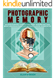 PHOTOGRAPHIC MEMORY: Advanced Techniques To Improve Your Memory, Remember More, Learn Quickly And Increase Productivity As Students, Lawyer, Accountant Etc (English Edition)