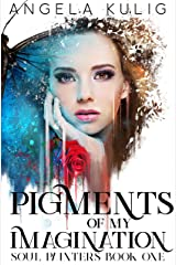 Pigments of My Imagination: A Young Adult Urban Fantasy Romance (Soul Painters Book 1) Kindle Edition
