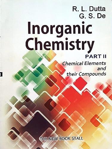 Inorganic Chemistry by R. L. Dutta & G.S. De (Vol II)