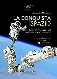 La conquista dello spazio. L'entusiasmante avventura dell'uomo nell'universo