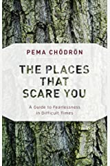 The Places That Scare You: A Guide to Fearlessness in Difficult Times (Shambhala Classics) Kindle Edition