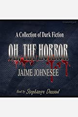 Oh, the Horror: A Collection of Dark Fiction Audible Audiobook