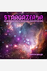 STARGAZER JR: An Introduction to Space Exploration for Kids Kindle Edition