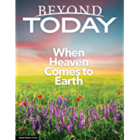Beyond Today Magazine: When Heaven Comes to Earth (English Edition)