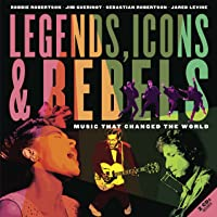 Legends Icons & Rebels: Music That Changed The