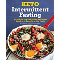 Keto Intermittent Fasting: 100 High-Fat Low-Carb Recipes and Fasting Guidelines...
