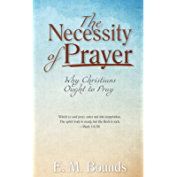 The Necessity of Prayer (Annotated, Updated Edition): Why Christians Ought to Pray (English Edition)