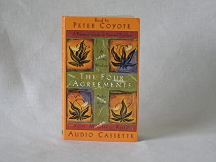 Peter Coyote Don Miguel Ruiz The Four Agreements A Practical