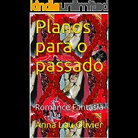Planos para o passado: Romance Fantasia