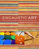 Encaustic Art: The Complete Guide to Creating