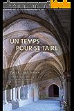 Un temps pour se taire: Voyage au cœur de la vie monastique
