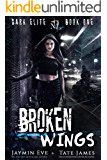 Broken Wings (Dark Elite Book 1)