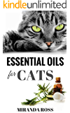 Essential Oils For Cats: Safe & Effective Therapies And Remedies To Keep Your Cat Healthy And Happy (Essential Oils For Pets, Essential Oils For Beginners Book 2) (English Edition)