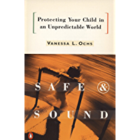 Safe and Sound: Protecting Your Child in an Unpredictable World (English Edition)