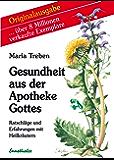 Gesundheit aus der Apotheke Gottes: Ratschläge und Erfahrungen mit Heilkräutern (German Edition)