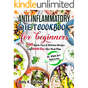ANTI-INFLAMMATORY DIET COOKBOOK FOR BEGINNERS: 800 Quick, Easy & Delicious Recipes with 1000-Day Diet Meal Plan(10 Tips…