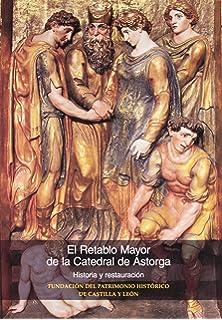 El retablo mayor de la catedral de Astorga. Historia y restauración