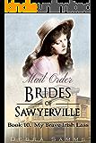 MAIL ORDER BRIDE: My Brave Irish Lass - Clean Historical Western Romance (Sawyerville Mail Order Brides Book 10)