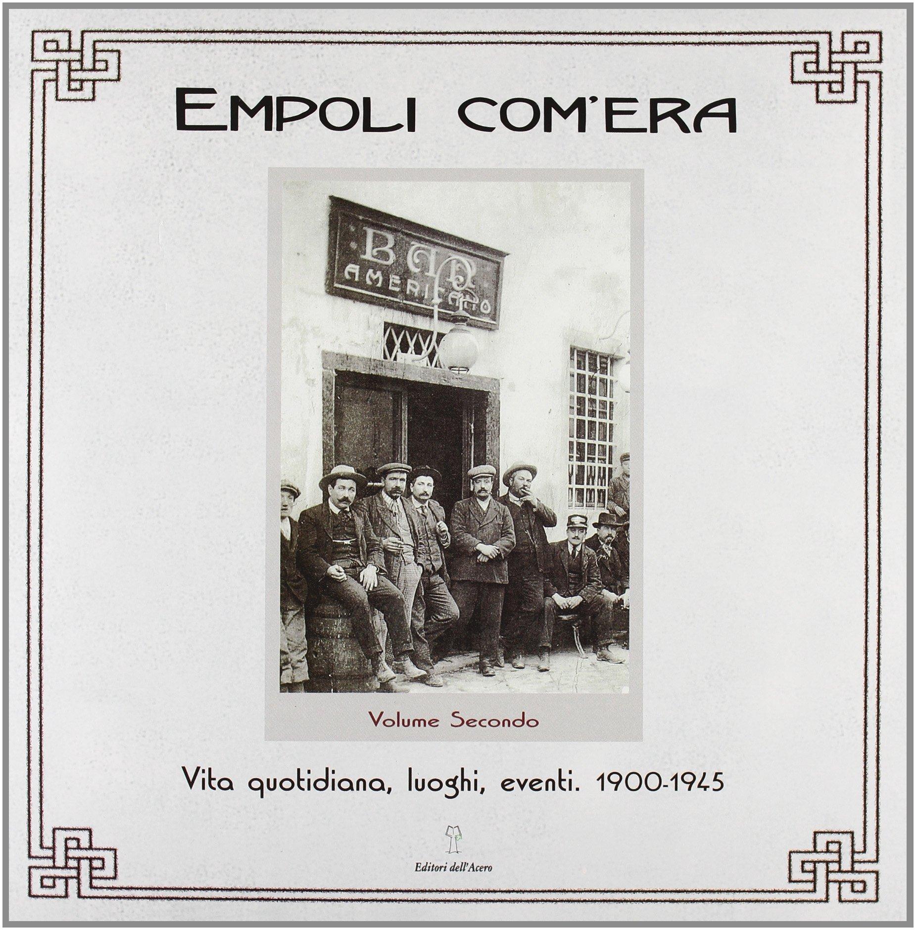 Download Empoli com'era vol. 2 - Vita quotidiana, luoghi, eventi 1900-1945 PDF