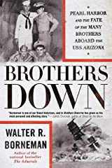 Brothers Down: Pearl Harbor and the Fate of the Many Brothers Aboard the USS Arizona Kindle Edition
