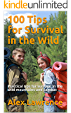 100 Tips for Survival in the Wild: Practical tips for survival in the wild mountains and combat