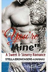 """You're Mine"": A Sweet & Steamy Romance"