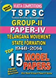 TSPSC- Group-II Paper-IV Telanagan Movement & State Formation ( 1948 - 2014 ) Top 15 Model papers