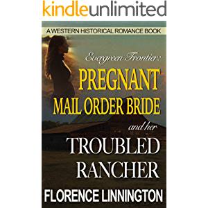 Pregnant Mail Order Bride And Her Troubled Rancher (A Western Historical Romance Book) (Evergreen Frontier)