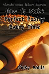 How To Make Perfect Pastry Every Time: For Pies, Tarts & More (Victoria House Bakery Secrets Book 1) Kindle Edition