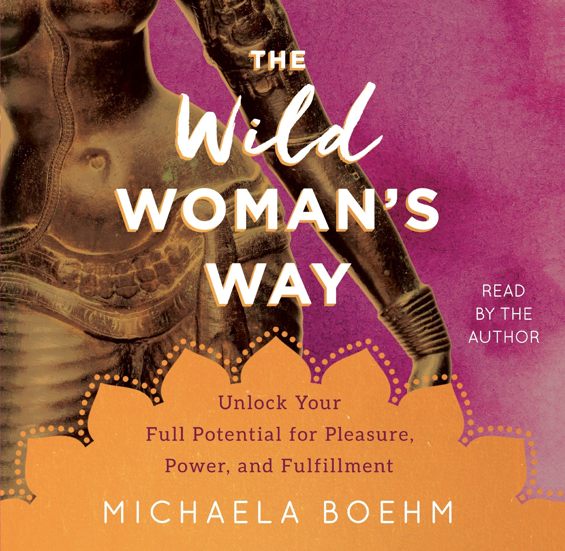 The Wild Womans Way: Unlock Your Full Potential for ...