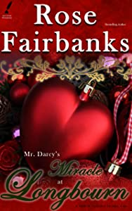 Mr. Darcy's Miracle at Longbourn: A Pride and Prejudice Holiday Tale (Jane Austen Reimaginings Book 7)