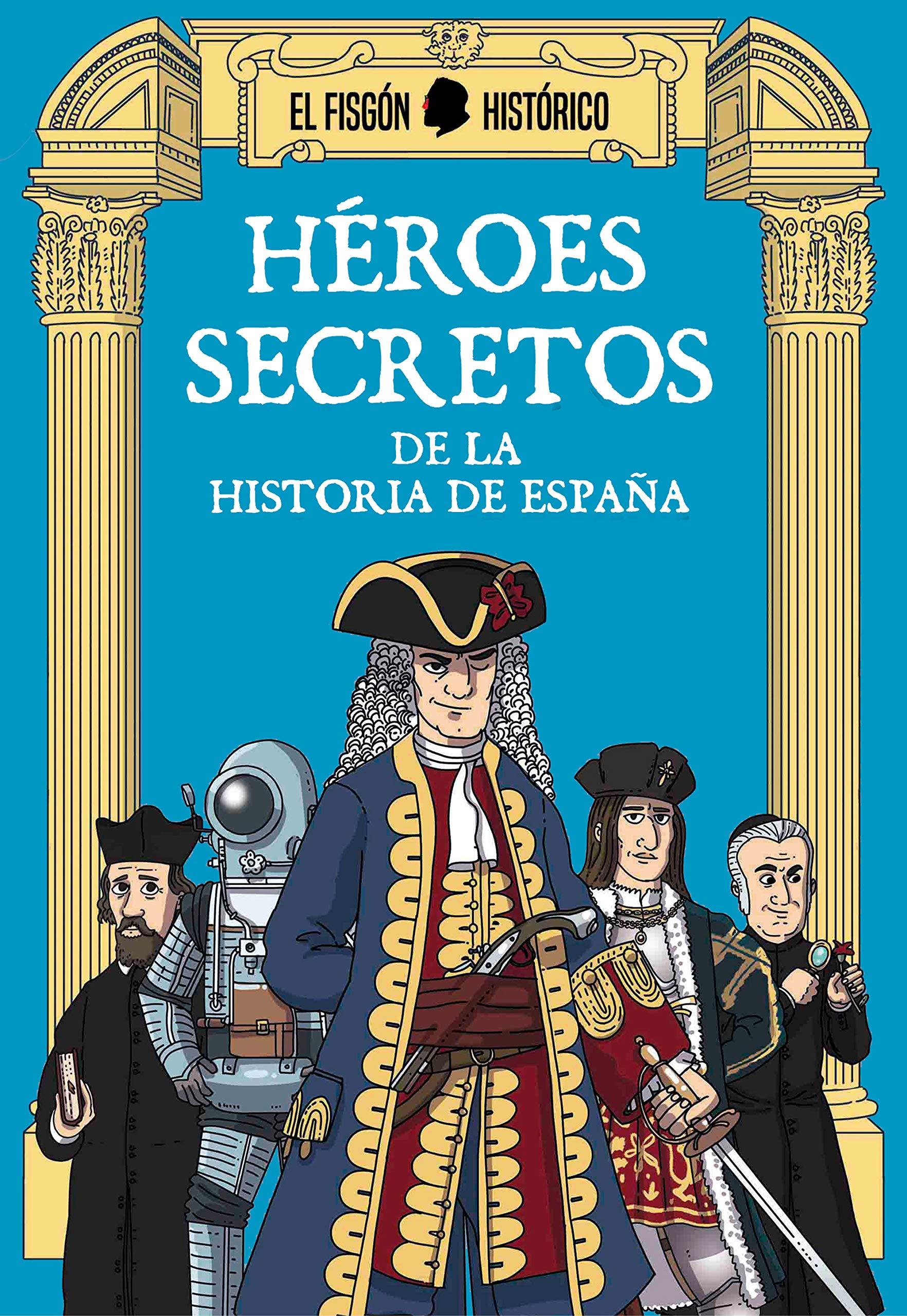 Héroes secretos: De la historia de España (Plan B): Amazon.es: El Fisgón Histórico: Libros
