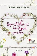 Gegen Liebe ist kein Kraut gewachsen (German Edition) Kindle Edition