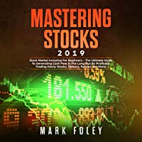 Mastering Stocks 2019: Stock Market Investing for Beginners - The Ultimate Guide to Generating Cash Flow in the Long Run by Profitably Trading Penny Stocks, Options, Futures and More!