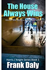 The House Always Wins: Murder and spying in London and Berlin (Harris / Knight Trilogy Book 1) Kindle Edition