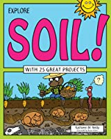 Explore Soil!: With 25 Great Projects (Explore