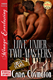 Love Under Two Masters [Lusty, Texas] (Siren Publishing Menage Everlasting) (The Lusty, Texas Series Book 13)