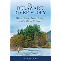 The Delaware River Story: Water Wars, Trout Tales, and a River Reborn