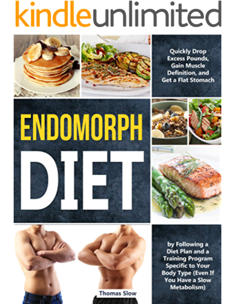 Endomorph Diet Drop Excess Pounds And Gain Muscle Definition By Following A Diet Plan And A Training Program Specific To Your Body Type Even If You Have A Slow Metabolism Kindle
