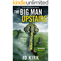 The Big Man Upstairs: A Scottish Detective Mystery (DCI Logan Crime Thrillers Book 7)