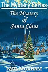 The Mystery of Santa Claus (FREE CHRISTMAS STORY FOR KIDS CHILDREN MIDDLE GRADE MYSTERY ADVENTURE) Kindle Edition