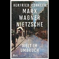Marx, Wagner, Nietzsche: Welt im Umbruch (German Edition)