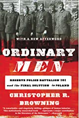 Ordinary Men: Reserve Police Battalion 101 and the Final Solution in Poland Kindle Edition