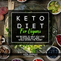 Keto Diet for Vegan: How to Lose 10 Pounds in 1 Week, While Saving the Planet