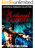 Historical Romance: Medieval Passion (Medieval Historical Romance Collection, Historical Knight Romance Collection, Viking Romance) (New Adult Comedy Romance Short Stories Collection)