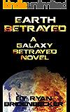 Earth Betrayed (A Galaxy Betrayed Book 1)