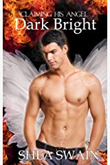 Dark Bright: Claiming His Angel Kindle Edition