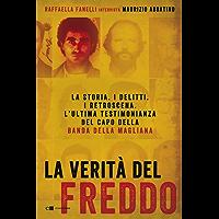 La verità del Freddo: La storia. I delitti. I retroscena. L'ultima testimonianza del capo della banda della Magliana