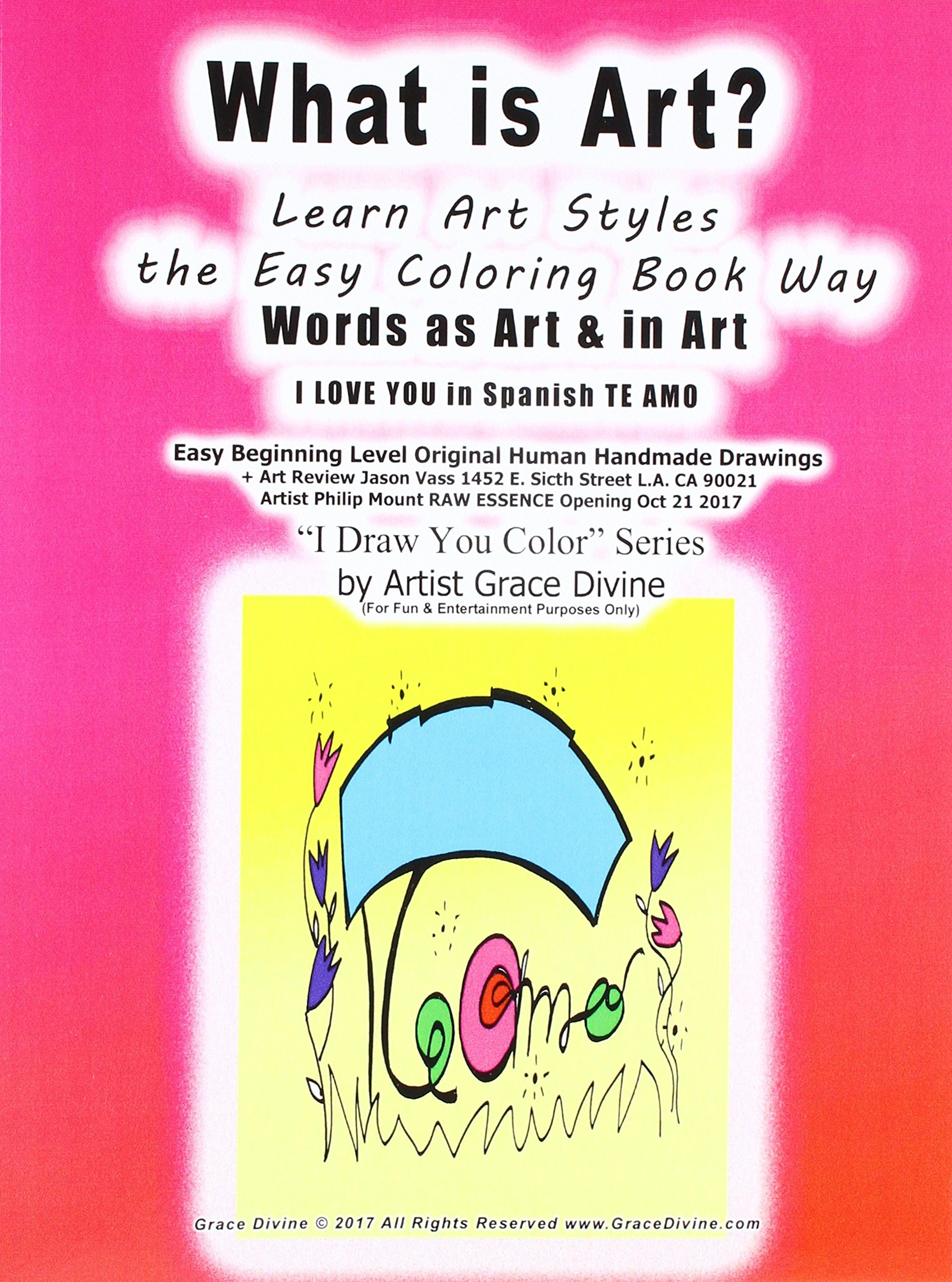 Download What is Art?  Learn Art Styles  the Easy Coloring Book Way Words as Art & in Art    I LOVE YOU in Spanish TE AMO: Easy Beginning Level Original Human ... Opening Oct 21 2017 ?I Draw You Color? Series pdf